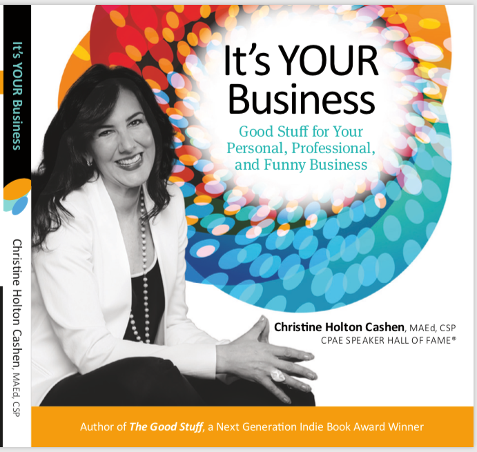 It's Your  Business: Good Stuff for Your Personal, Professional, and F