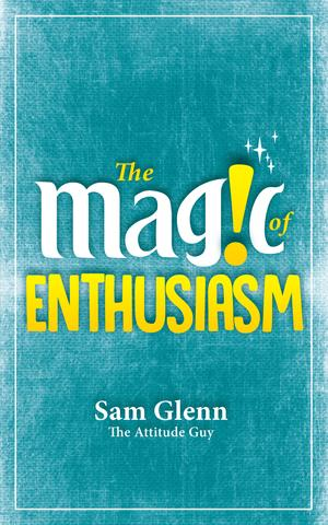 The Magic of Enthusiasm by Sam Glenn