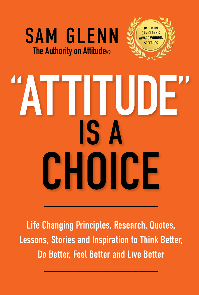 Attitude is a Choice by Sam Glenn