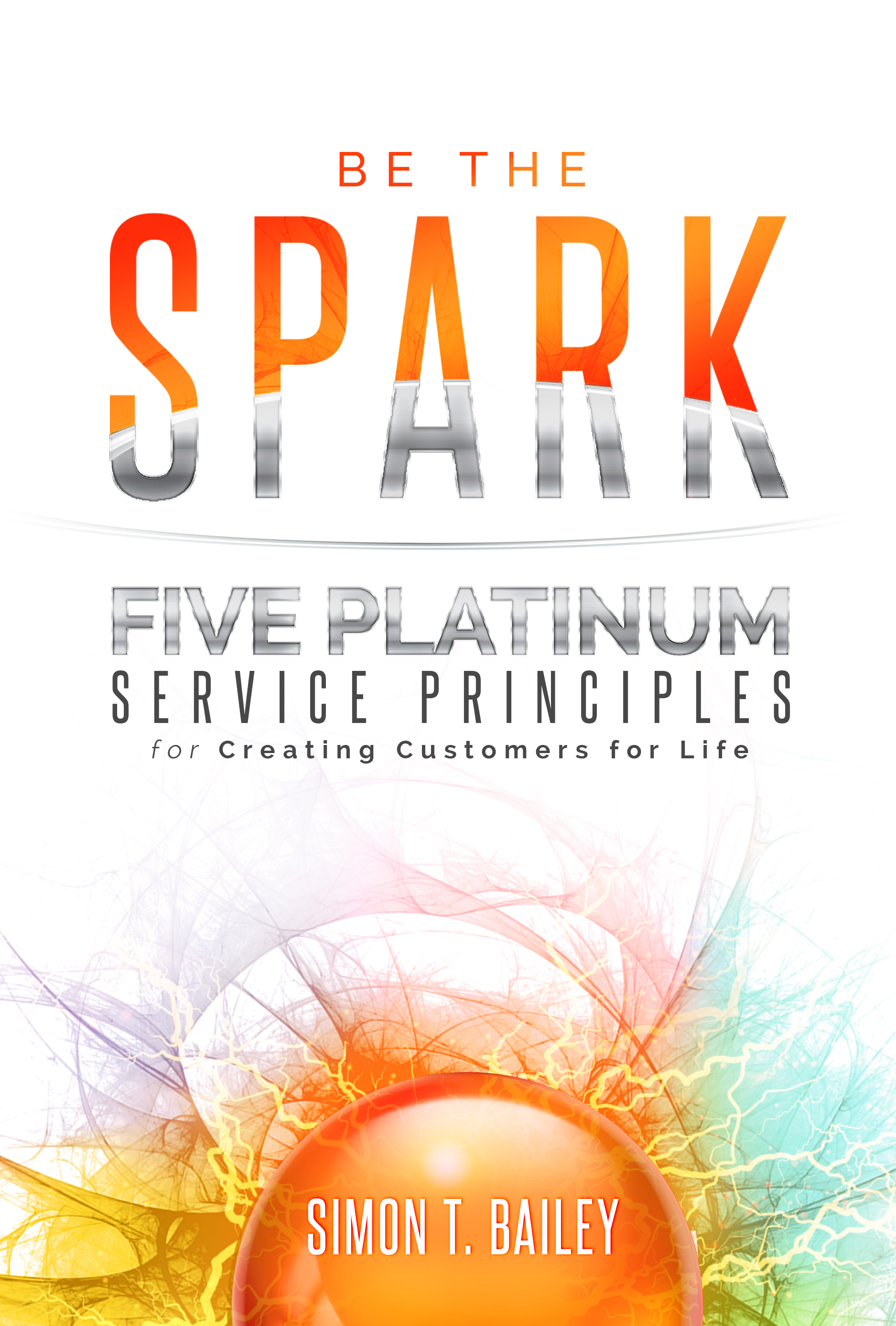Be the SPARK: Five Platinum Service Principles for Creating Customers